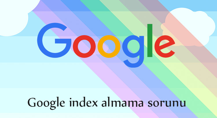 Google index almama sorunu